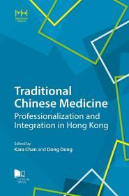 Traditional Chinese Medicine—Professionalization and Integration in Hong Kong/Kara CHAN, Dong DONG/香港城市大學出版社
