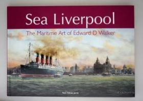 Sea Liverpool : the maritime art of Edward D. Walker [ SIGNED COPY ]