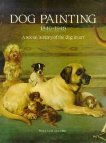 Dog Painting, 1840-1940: A Social History of the Dog in Art.; Including an important historical o...