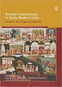 近代印度早期的学者知识分子:戒律、教派、宗族和社区  Scholar Intellectuals in Early Modern India: Discipline, Sect, Lineage and Community