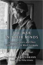 他们心中的战争:德国士兵和他们在西德的暴力历史  The War in Their Minds: German Soldiers and Their Violent Pasts in West Germany