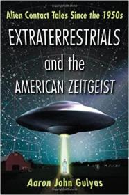 外星人与美国时代精神:20世纪50年代以来的外星人接触故事  Extraterrestrials and the American Zeitgeist: Alien Contact Tales Since the 1950s