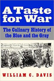 战争的滋味:美国内战蓝色和灰色的烹饪历史  A Taste for War: The Culinary History of the Blue and the Gray
