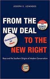 从新政到新右派:现代保守主义的种族和南方起源  From the New Deal to the New Right: Race and the Southern Origins of Modern Conservatism
