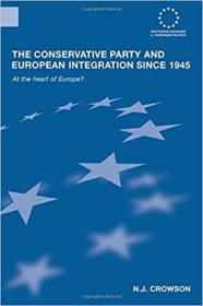 1945年以来的保守党与欧洲一体化:在欧洲的中心?  The Conservative Party and European Integration since 1945: At the Heart of Europe?