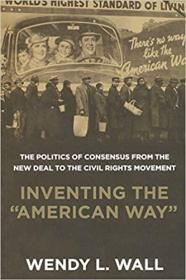 "发明""美国道路"":从新政到民权运动的政治共识  Inventing the ""American Way"": The Politics of Consensus from the New Deal to the Civil Rights Movement"
