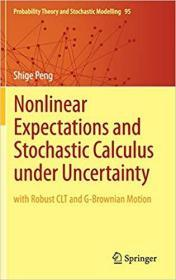 Nonlinear Expectations and Stochastic Calculus under Uncertainty: with Robust CLT and G-Brownian Motion