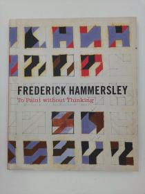 Frederick Hammersley - To Paint without Thinking