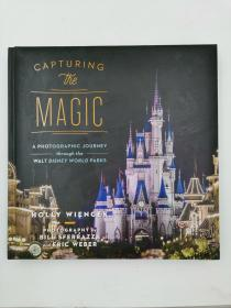 Capturing the Magic: A Photographic Journey Through the Walt Disney World Parks by Holly Wiencek