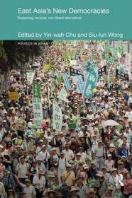 东亚的新民主:深化、逆转、非自由的替代方案  East Asia's New Democracies : Deepening, Reversal, Non-liberal Alternatives