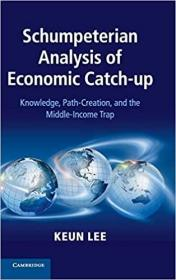 熊彼特对经济追赶的分析:知识、路径创造和中等收入陷阱   Analysis of Economic Catch-up: Knowledge, Path-Creation, and the Middle-Income Trap