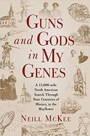 我基因里的枪支和上帝  Guns and Gods in My Genes: A 15,000-mile North American search through four centuries of history, to the Mayflower