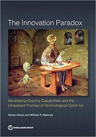 创新悖论:发展中国家的能力和未实现的技术追赶承诺  The Innovation Paradox: Developing-Country Capabilities and the Unrealized Promise of Technological Catch-Up