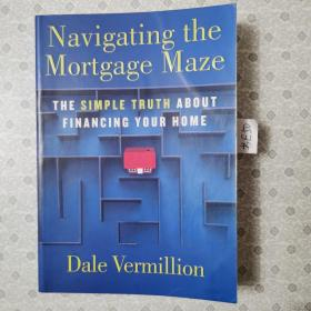 Navigating the mortgage maze :The simple truth about financing your home