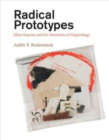 Radical Prototypes: Allan Kaprow and the Invention of Happenings
