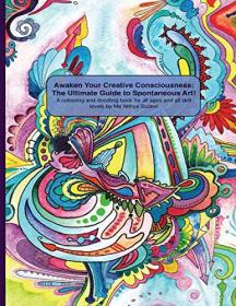 Awaken Your Creative Consciousness: The Ultimate Guide to Spontaneous Art!: A colouring and doodling book for all ages and all skill levels.