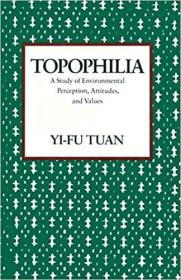 Topophilia: A Study of Environmental Perception, Attitudes, and Values 恋地情结:对环境感知、态度与价值 023107395X