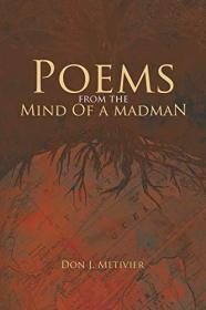 Poems from the Mind Of a Madman: Passionate Works of Poetry For Mordern Times