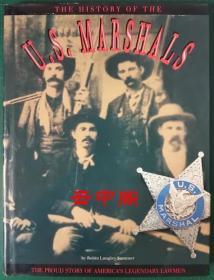 THE HISTORY OF THE U.S. MARSHALS : THE PROUD STORY OF AMERICA'S LEGENDARY LAWMEN