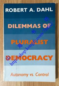 Dilemmas of Pluralist Democracy: Autonomy vs. Control 多元主义民主的困境:自治与控制 0300030762