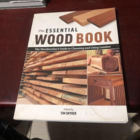 Essential Wood Book: The Woodworker's Guide to Choosing and Using Lumber