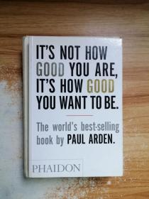 It's Not How Good You Are, Its How Good You Want to Be:The world's best selling book