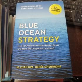 Blue Ocean Strategy:How to Create Uncontested Market Space and Make the Competition Irrelevant