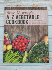 Rose Murray's A-Z Vegetable Cookbook: From Asparagus to Zucchini and Everything in Between, 250+ Delicious and Simple Recipes