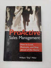 ProActive Sales Management:how to lead motivate and stay ahead of the game