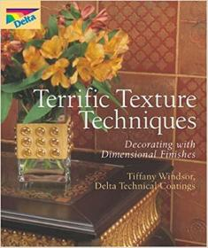 Terrific Texture Techniques: Decorating with Dimensional Finishes 英文原版大16开