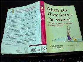 原版英法德意等外文 When Do They Serve the Wine?the folly,flexibility,and fun of being awoman 2010年 大32开硬精装