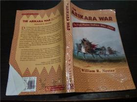 原版英法德意等外文 William R. Nester :The Arikara War: The First Plains Indian War, 1823/Mountain Press Publishing Company 2001年 大32开平装