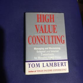 High Value Consulting: Managing and Maximizing External and Internal Consultants for Massive Added Value