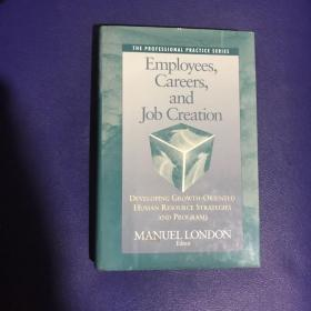Employees, Careers, and Job Creation: Developing Growth-Oriented Human Resource Strategies and Programs (Jossey Bass Business & Management Series)
