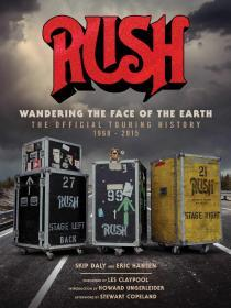 Rush 1968-2015 : Wandering The Face of The Earth: The Official Touring History