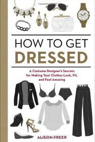 (进口英文原版)How to Get Dressed: A Costume Designers Secrets for Making Your Clothes Look, Fit, and Feel Amazing