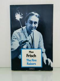 The Fire Raisers: A Morality Without a Moral : with an Afterpiece by Max Frisch (瑞士戏剧)英文原版书