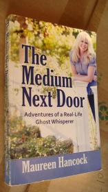 The Medium Next Door:Adventures of a Real-Life Ghost Whisperer 英文原版20开