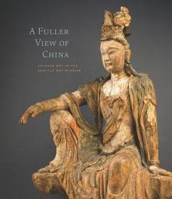 A Fuller View of China: Chinese Art in the Seattle Art Museum 富勒的中国视角:西雅图艺术博物馆的中国艺术
