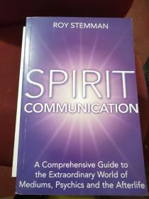 Spirit Communication: An Examination of the Extraordinary World of Mediums,Psychics and Afterlife