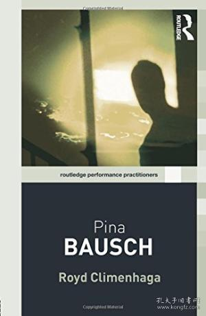 Pina Bausch (routledge Performance Practitioners)