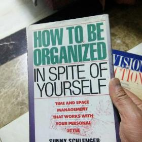 HOW TO BE ORGANIZED IN SPITE OF YOURSELFl总裁组织和空间管理)