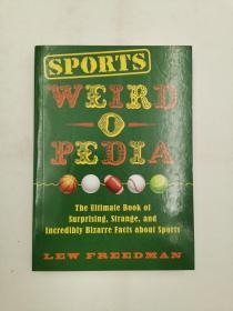 Sports Weird-o-Pedia: The Ultimate Book of Surprising, Strange, and Incredibly Bizarre Facts about Sports