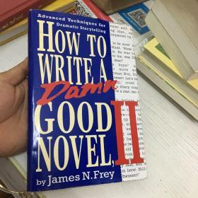 How To Write A Dame Good Novel,II Advanced Techniques For Dramatic Srorytelling