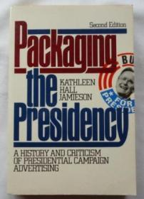 Packaging The Presidency: A History And Criticism Of Presidential Campaign Advertising
