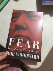 FEAR ; TRUMP IN THE WHITE HOUSE BOB WOODWARD恐惧;白宫特朗普鲍勃·伍德沃德