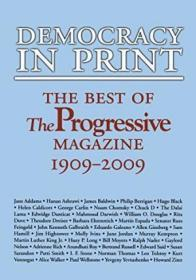 Democracy In Print: The Best Of The Progressive Magazine, 1909-2009