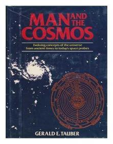 Man and the Cosmos: Evolving Concepts of the universe from Ancient times to Todays Space Probes