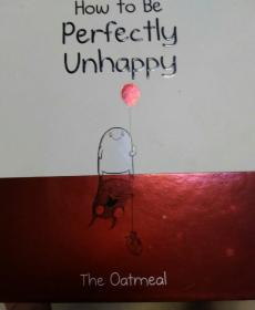 how to be perfectly unhappy.