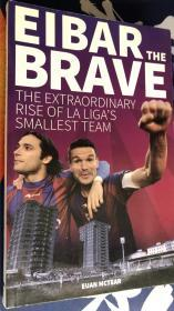 EIBAR THE BRAVE THE EXTRAORDINARY  RISE OF LA LIGA'S  SMALLEST TEAM